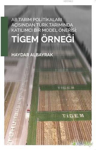 AB Tarım Politikaları Açısından Türk Tarımında Katılımcı Bir Model Önerisi: Tigem Örneği