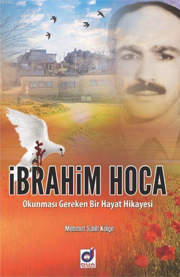 İbrahim Hoca; Okunması Gereken Bir Hayat Hikayesi