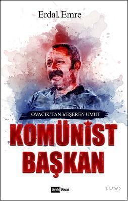 Komünist Başkan; Ovacık' tan Yeşeren Umut