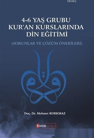 4-6 Yaş Grubu Kur'an Kurslarında Din Eğitimi Sorunlar ve Çözüm Önerileri