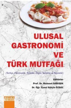 Ulusal Gastronomi ve Türk Mutfağı (Tarihçe, Hammadde, Ritüeller, Özgün Yemekler ve Reçeteler)