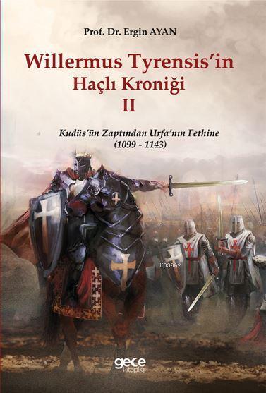 Willermus Tyrensis'in Haçlı Kroniği II; Kudüs'ün Zaptından Urfa'nın Fethine (1099-1143)