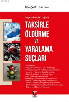 Taksirle Öldürme ve Yaralama Suçları; Yargıtay Kararları Işığında