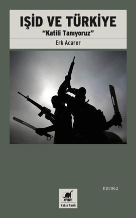 Işid ve Türkiye; Katili Tanıyoruz