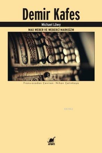 Demir Kafes - Max Weber ve Weberci Marksizm