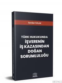 Türk Hukukunda İşverenin İş Kazasından Doğan Sorumluluğu