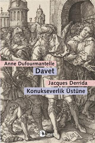Davet - Konukseverlik Üstüne; Dufourmantelle Derrida'yı Konukseverliğin Sorumluluğunu Almaya Davet Ediyor
