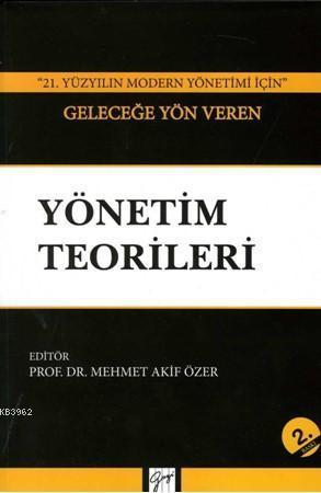 Geleceğe Yön Veren Yönetim Teorileri; ''21. Yüzyılın Modern Yönetimi İçin''