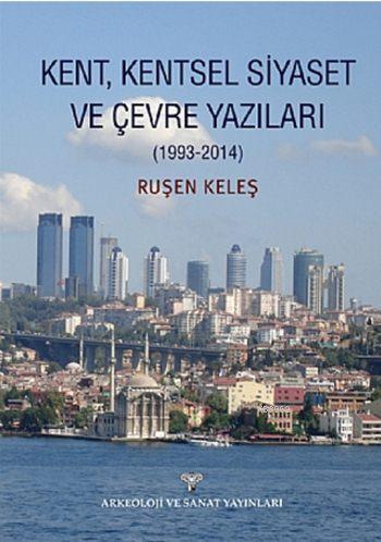 Kent, Kentsel Siyaset ve Çevre Yazıları (1993-2014)