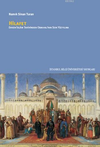 Hilafet; Erken İslam Tarihinden Osmanl'nın Son Yüzyılına