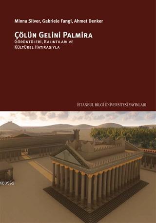 Çölün Gelini Palmira; Görüntüleri, Kalıntıları ve Kültürel Hatırasıyla