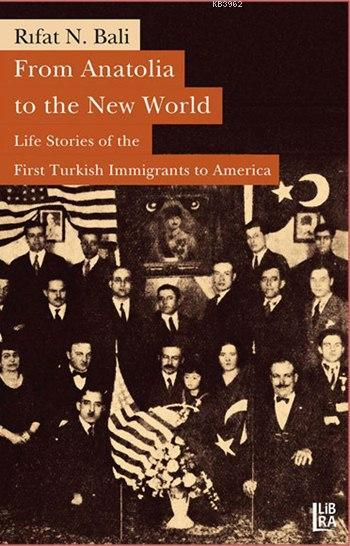 From Anatolia to the New World; Life Stories of the First Turkish Immigrants to America
