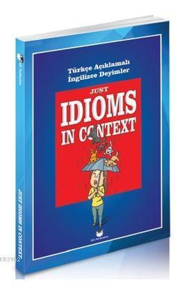 Just Idioms In Context; Türkçe Açıklamalı İngilizce Deyimler
