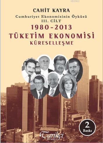 Cumhuriyet Ekonomisinin Öyküsü III. Cilt; 1980-2013 Tüketim Ekonomisi - Küreselleşme