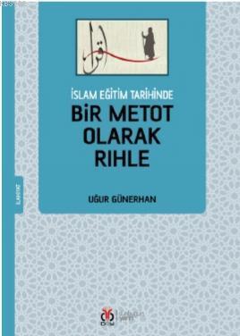İslam Eğitim Tarihinde Bir Metot Olarak Rıhle