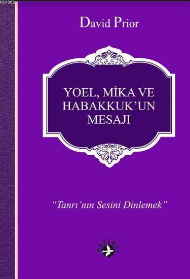 Yoel, Mika ve Habakkuk'un Mesajı; Tanrı'nın Sesini Dinlemek