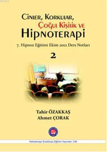Cinler, Korkular, Çoğul Kişilik ve Hipnoterapi 2; 7. Hipnoz Eğitimi Ekim 2012 Ders Notları
