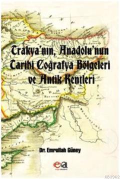Trakyanın, Anadolunun Tarihi Coğrafya Bölgeleri ve Antik Kentleri