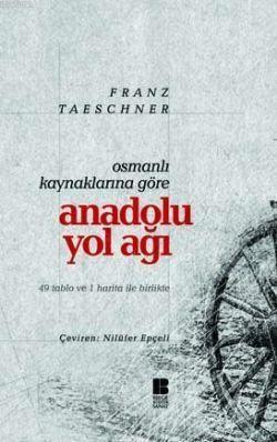 Osmanlı Kaynaklarına Göre - Anadolu Yol Ağı