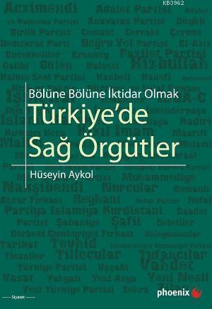Türkiye'de Sağ Örgütler; Bölüne Bölüne İktidar Olmak