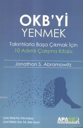 OKB'yi Yenmek; Takıntılarla Başa Çıkmak İçin 10 Adımlı Çalışma Kitabı