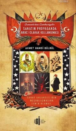 Osmanlı'dan Cumhuriyete Sanatın Propoganda Aracı Olarak Kullanılması