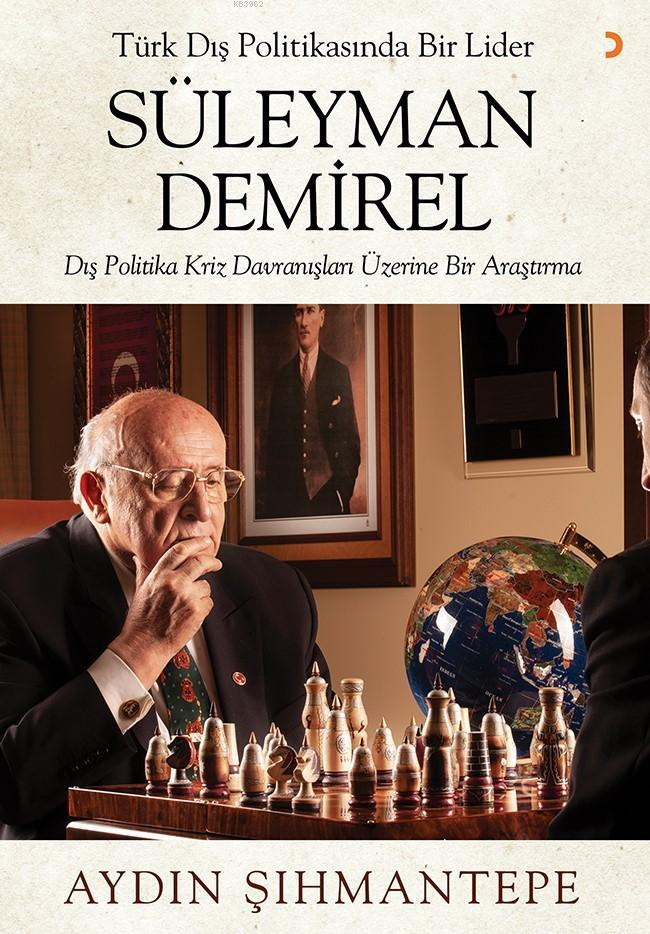 Türk Dış Politikasında Bir Lider Süleyman Demirel; Dış Politika Kriz Davranışları Üzerine Bir Araştırma