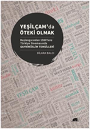 Yeşilçamda Öteki Olmak; Başlangıcından 1980lere Türkiye Sinemasında Gayrimüslim Temsilleri