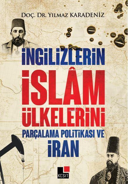 İngilizlerin İslam Ülkelerini Parçalama Politikası Ve İran