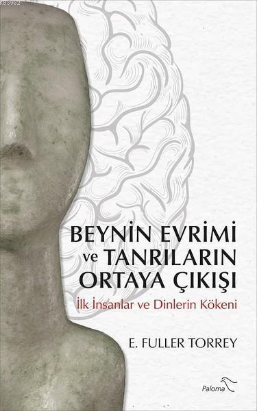 Beynin Evrimi ve Tanrıların Ortaya Çıkışı; İlk İnsanlar ve Dinlerin Kökeni