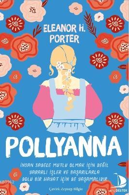 Pollyanna; İnsan Sadece Mutlu Olmak İçin Değil Yararlı İşler ve Başarılarla Dolu Bir Hayat İçin de Yaşamalıdır