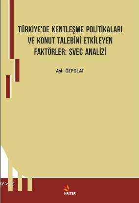 Türkiye'de Kentleşme Politikaları ve Konut Talebini Etkileyen Faktörler Svec Analizi