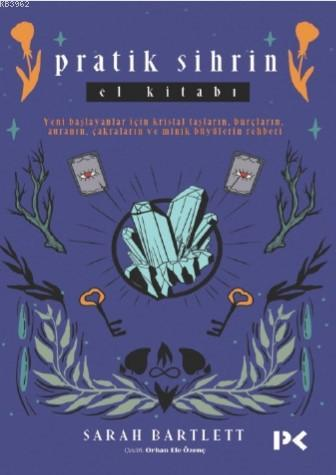 Pratik Sihrin El Kitabı; Yeni Başlayanlar İçin Kristal Taşların,Burçların, Auranın, Çakraların ve Minik Büyülerin Rehberi