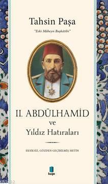 2. Abdülhamid ve Yıldız Hatıraları; Eksiksiz, Gözden Geçirilmiş Metin