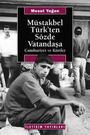 Müstakbel Türk'ten Sözde Vatandaşa; Cumhuriyet ve Kürtler