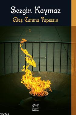 Ateş Canına Yapışsın