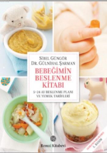 Bebeğimin Beslenme Kitabı; 5-24 Ay Beslenme Planı ve Yemek Tarifleri