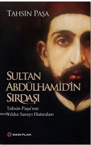 Sultan Abdülhamid'in Sırdaşı; Tahsin Paşa'nın Yıldız Sarayı Hatıraları