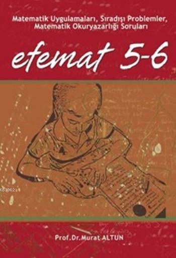 Efemat 5-6; Matematik Uygulamarı, Sıradışı Problemler,Matetik Okuryazarlığı Soruları