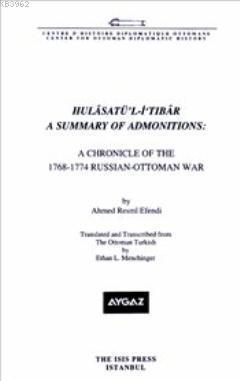 Hulasatü'l İ'tıbar a Summary of Admonitions; A Chronicle of the 1768 1774 Russian Ottoman War