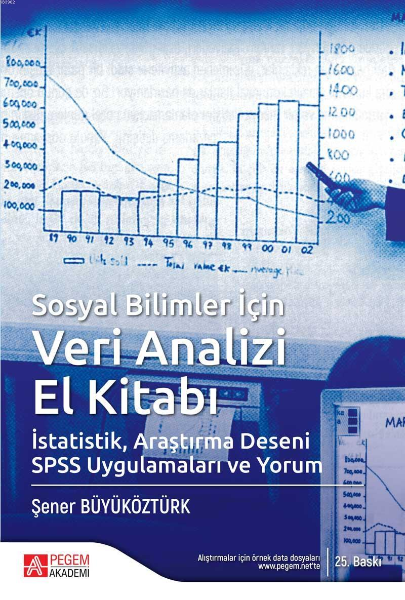Sosyal Bilimler İçin Veri Analizi El Kitabı; İstatistik, Araştırma Deseni SPSS Uygulamaları ve Yorum
