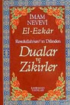 Dualar ve Zikirler - El- Ezkar Resullah'ın Dilinde