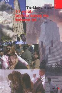 11 Eylül: Terörle Savaş Mı Bahane Mi?