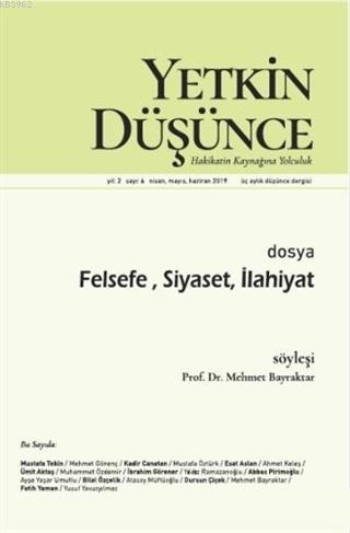 Yetkin Düşünce Dergisi Yıl: 2 Sayı: 6 Nisan - Mayıs - Haziran 2019; Felsefe, Siyaseti, İlahiyat