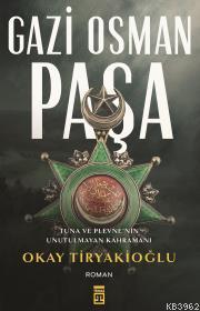 Gazi Osman Paşa; Tuna ve Plevne'nin Unutulmayan Kahramanı
