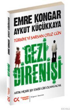 Gezi Direnişi; Türkiye'yi Sarsan 30 Gün - Artık Hiçbir Şey Eskisi Gibi Olmayacak