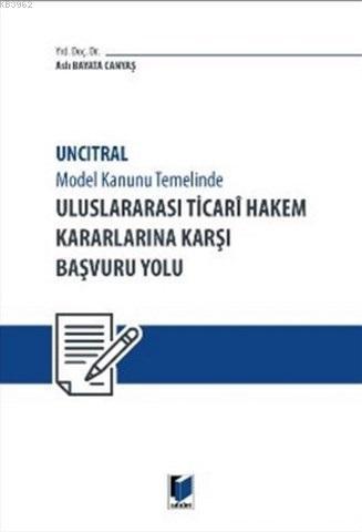 Uluslararası Ticari Hakem Kararlarına Karşı Başvuru Yolu; Uncitral Model Hukuk Temelinde