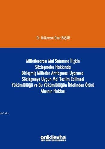 Milletlerarası Mal Satımına İlişkin Sözleşmeler Hakkında Birleşmiş Milletler Antlaşması Uyarınca; Sözleşmeye Uygun Mal Teslim Edilmesi Yükümlülüğü ve Bu Yükümlü