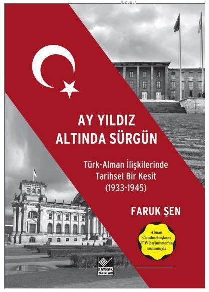 Ay Yıldız Altında Sürgün Türk Alman İlişkilerinde Tarihsel Bir Kesit 1933 1945