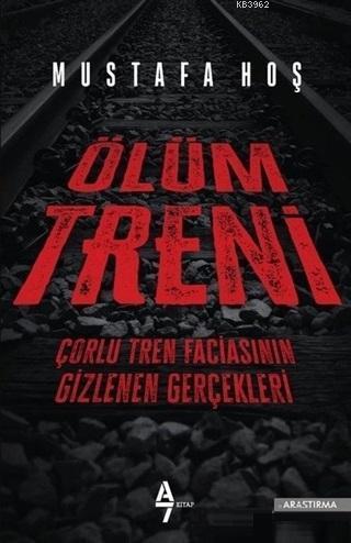 Ölüm Treni; Çorlu Tren Faciasının Gizlenen Gerçekleri